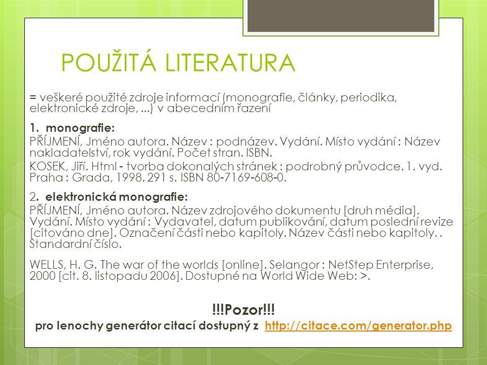 POUŽITÁ LITERATURA = veškeré použité zdroje informací (monografie, články, periodika, elektronické zdroje,...) v abecedním řazení 1. monografie: PŘÍJM