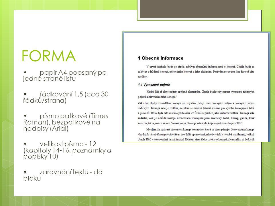 FORMA papír A4 popsaný po jedné straně listu řádkování 1,5 (cca 30 řádků/strana) písmo patkové (Times Roman), bezpatkové na nadpisy (Arial) velikost p