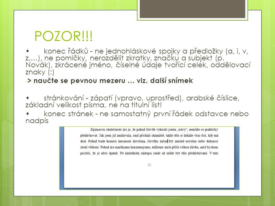 POZOR!!! konec řádků - ne jednohláskové spojky a předložky (a, i, v, z,…), ne pomlčky, nerozdělit zkratky, značku a subjekt (p. Novák), zkrácené jméno