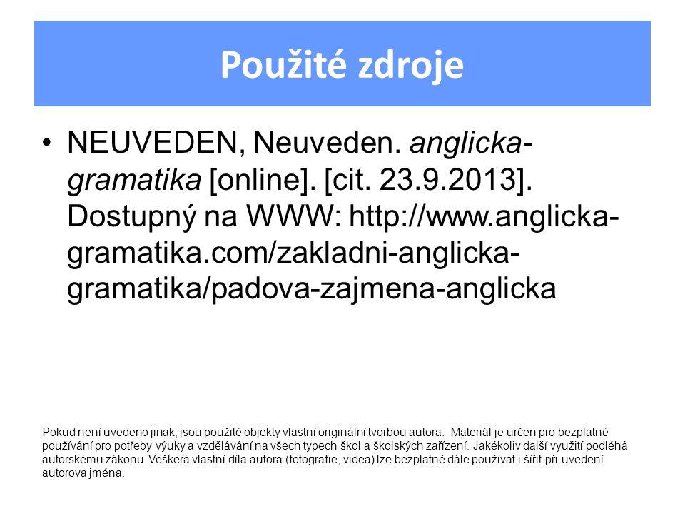 Použité zdroje NEUVEDEN, Neuveden. anglicka- gramatika [online]. [cit. 23.9.2013]. Dostupný na WWW: http://www.anglicka- gramatika.com/zakladni-anglic