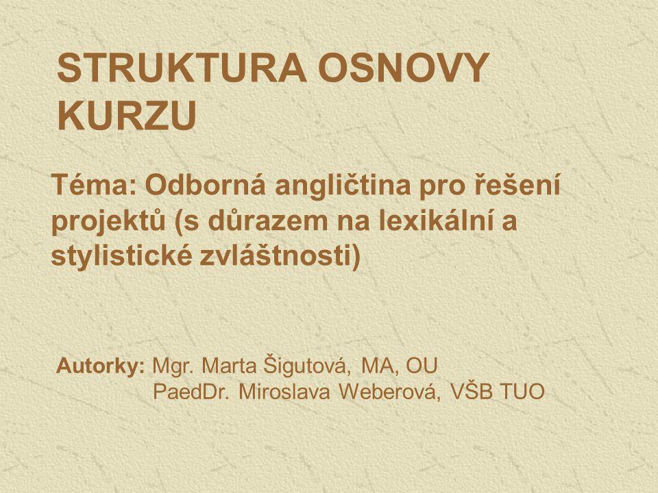 STRUKTURA OSNOVY KURZU Téma: Odborná angličtina pro řešení projektů (s důrazem na lexikální a stylistické zvláštnosti) Autorky: Mgr.
