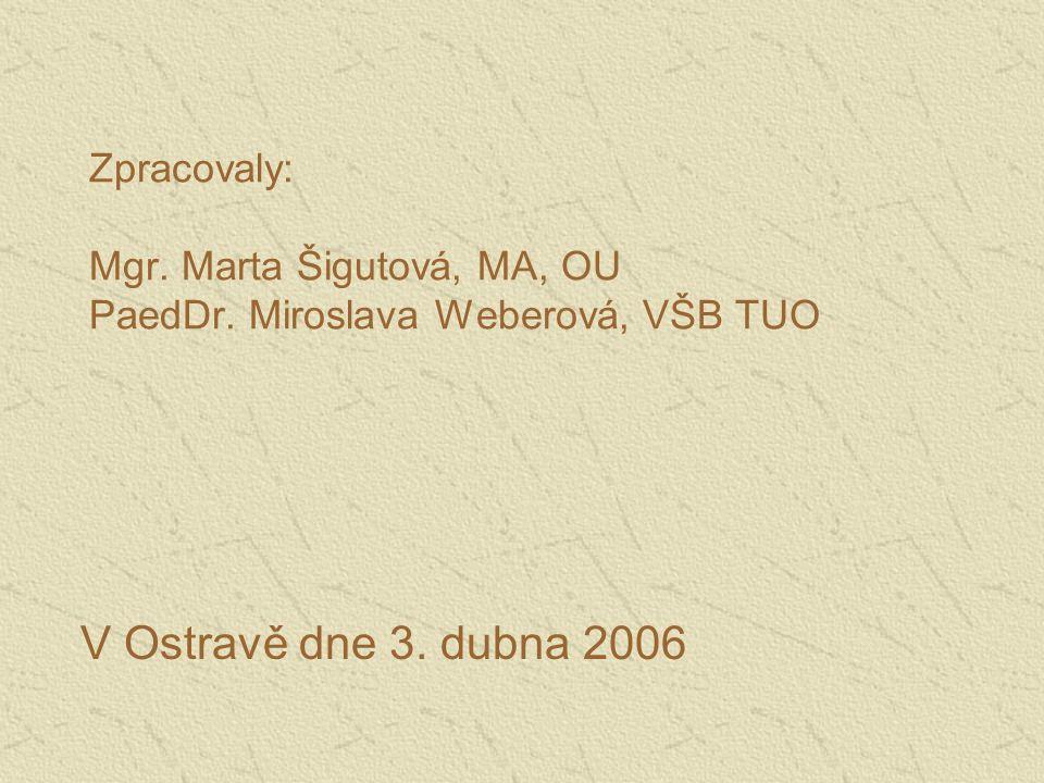 Zpracovaly: Mgr.Marta Šigutová, MA, OU PaedDr. Miroslava Weberová, VŠB TUO V Ostravě dne 3.