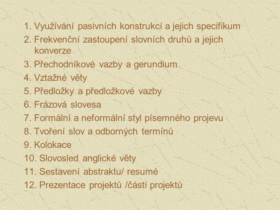 1. Využívání pasivních konstrukcí a jejich specifikum 2. Frekvenční zastoupení slovních druhů a jejich konverze 3. Přechodníkové vazby a gerundium 4.