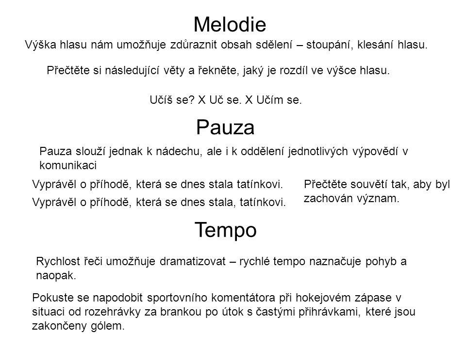 Melodie Pauza Tempo Učíš se? X Uč se. X Učím se. Výška hlasu nám umožňuje zdůraznit obsah sdělení – stoupání, klesání hlasu. Přečtěte si následující v