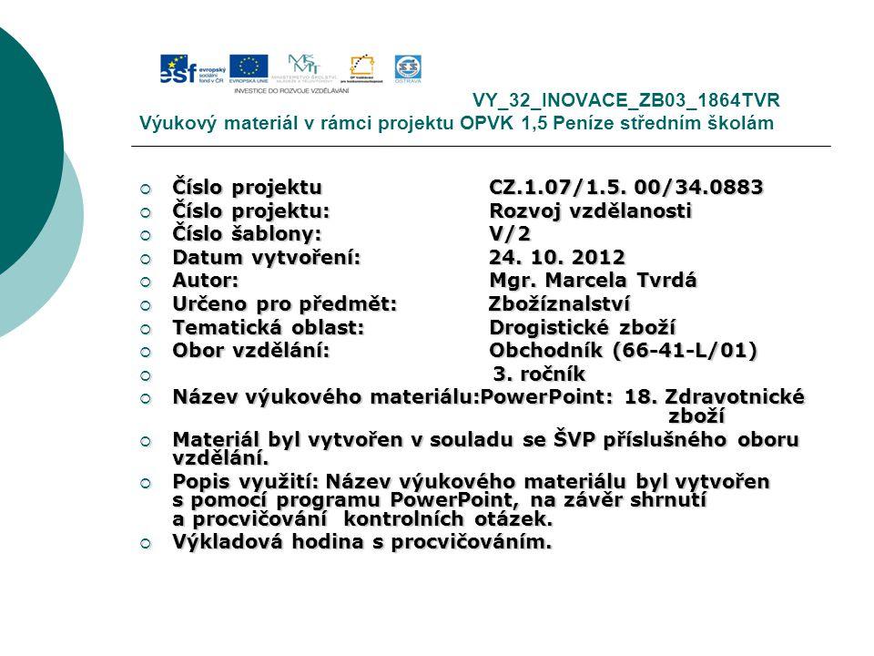 VY_32_INOVACE_ZB03_1864TVR Výukový materiál v rámci projektu OPVK 1,5 Peníze středním školám  Číslo projektuCZ.1.07/1.5. 00/34.0883  Číslo projektu: