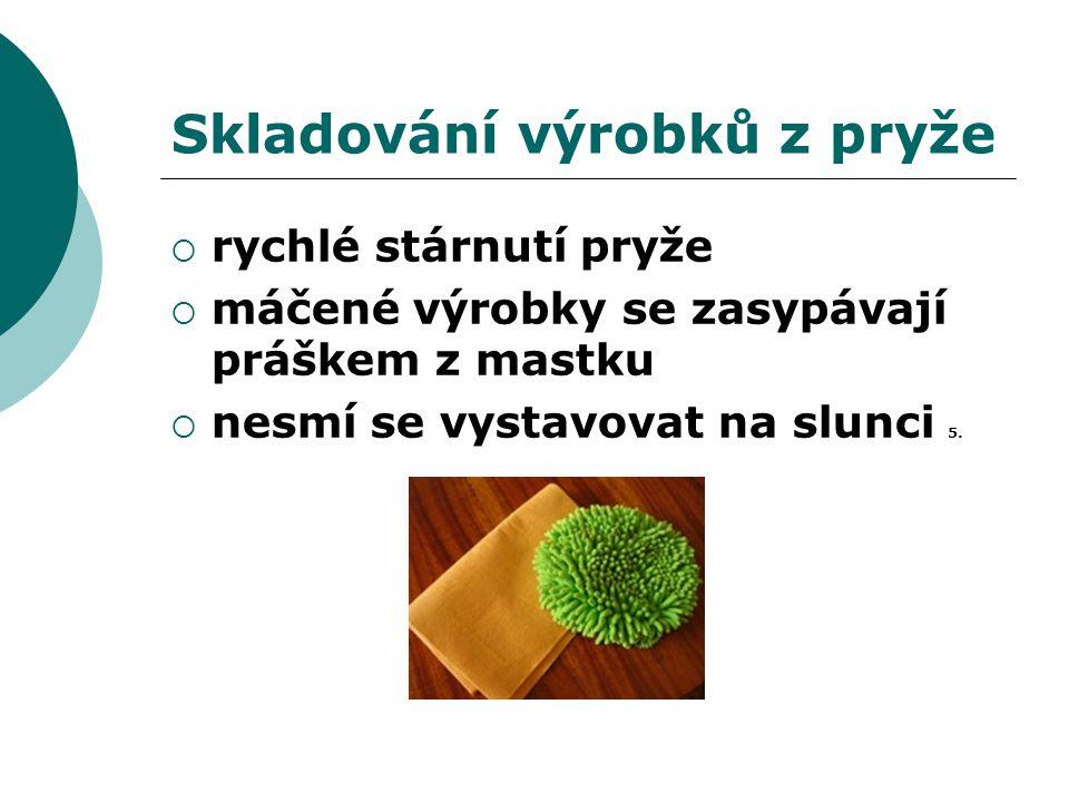 Skladování výrobků z pryže  rychlé stárnutí pryže  máčené výrobky se zasypávají práškem z mastku  nesmí se vystavovat na slunci 5.