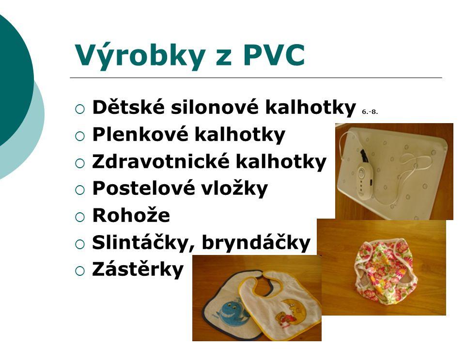 Výrobky z PVC  Dětské silonové kalhotky 6.-8.  Plenkové kalhotky  Zdravotnické kalhotky  Postelové vložky  Rohože  Slintáčky, bryndáčky  Zástěr