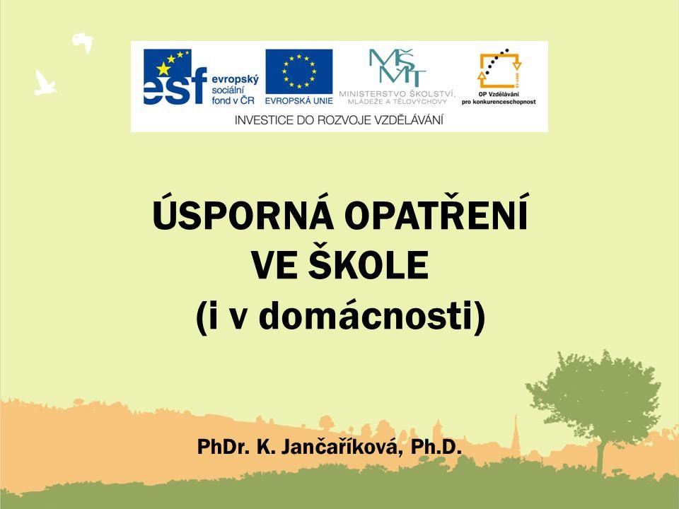 ÚSPORNÁ OPATŘENÍ VE ŠKOLE (i v domácnosti) PhDr. K. Jančaříková, Ph.D.