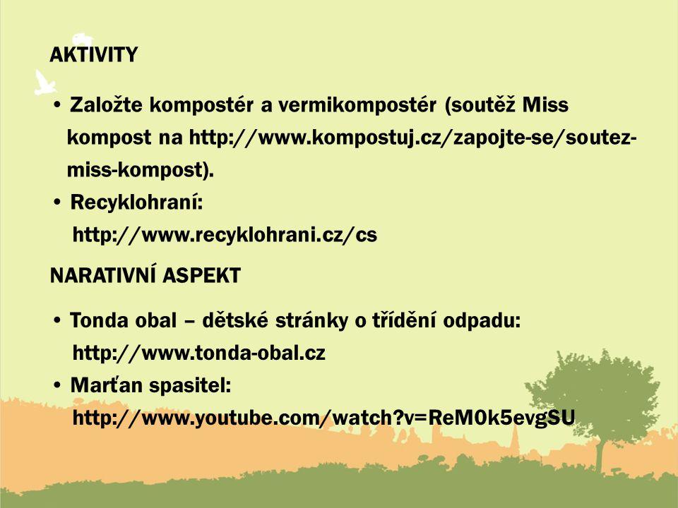 AKTIVITY Založte kompostér a vermikompostér (soutěž Miss kompost na http://www.kompostuj.cz/zapojte-se/soutez- miss-kompost). Recyklohraní: http://www