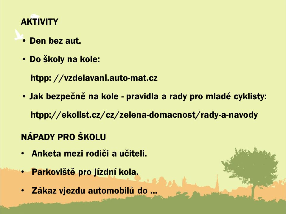 AKTIVITY Den bez aut. Do školy na kole: htpp: //vzdelavani.auto-mat.cz Jak bezpečně na kole - pravidla a rady pro mladé cyklisty: htpp://ekolist.cz/cz