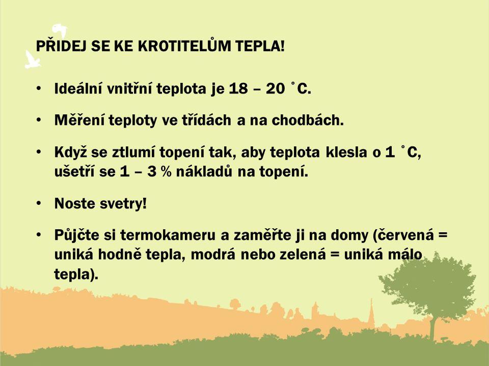 PŘIDEJ SE KE KROTITELŮM TEPLA! Ideální vnitřní teplota je 18 – 20 ˚C. Měření teploty ve třídách a na chodbách. Když se ztlumí topení tak, aby teplota