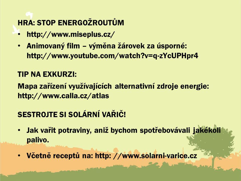 HRA: STOP ENERGOŽROUTŮM http://www.miseplus.cz/ Animovaný film – výměna žárovek za úsporné: http://www.youtube.com/watch?v=q-zYcUPHpr4 TIP NA EXKURZI: