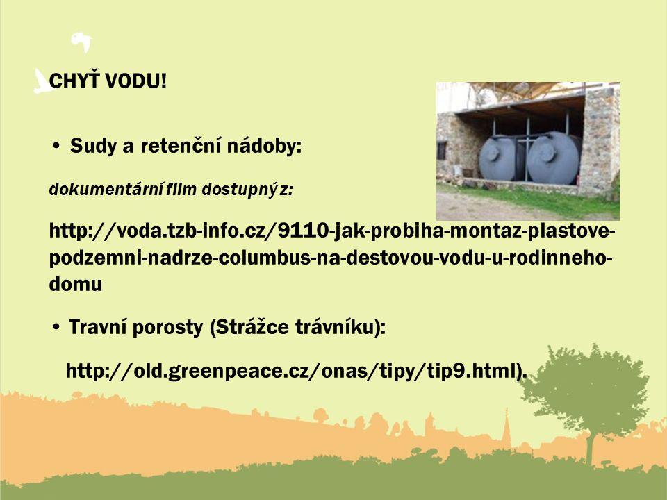 CHYŤ VODU! Sudy a retenční nádoby: dokumentární film dostupný z: http://voda.tzb-info.cz/9110-jak-probiha-montaz-plastove- podzemni-nadrze-columbus-na