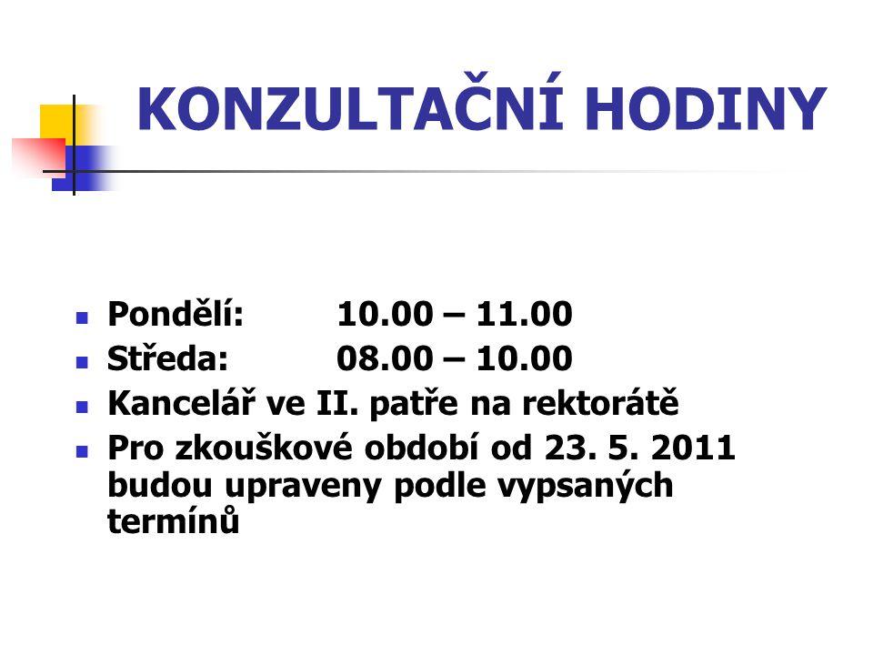 KONZULTAČNÍ HODINY Pondělí:10.00 – 11.00 Středa:08.00 – 10.00 Kancelář ve II. patře na rektorátě Pro zkouškové období od 23. 5. 2011 budou upraveny po