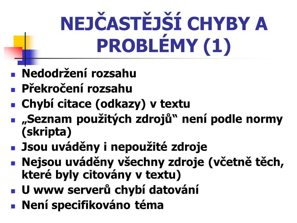 """NEJČASTĚJŠÍ CHYBY A PROBLÉMY (1) Nedodržení rozsahu Překročení rozsahu Chybí citace (odkazy) v textu """"Seznam použitých zdrojů"""" není podle normy (skrip"""