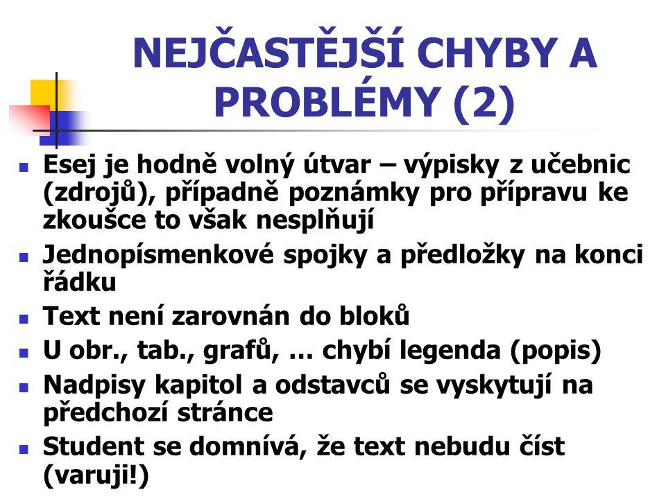 NEJČASTĚJŠÍ CHYBY A PROBLÉMY (2) Esej je hodně volný útvar – výpisky z učebnic (zdrojů), případně poznámky pro přípravu ke zkoušce to však nesplňují J