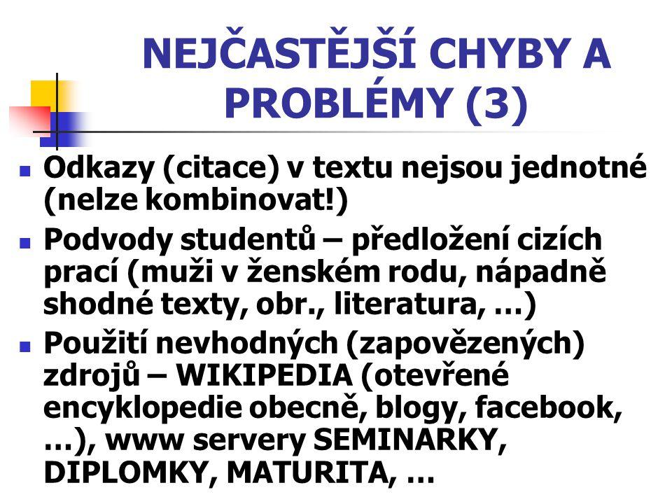 NEJČASTĚJŠÍ CHYBY A PROBLÉMY (3) Odkazy (citace) v textu nejsou jednotné (nelze kombinovat!) Podvody studentů – předložení cizích prací (muži v ženské