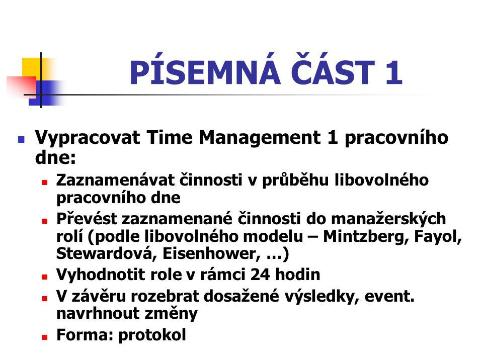 PÍSEMNÁ ČÁST 1 Vypracovat Time Management 1 pracovního dne: Zaznamenávat činnosti v průběhu libovolného pracovního dne Převést zaznamenané činnosti do