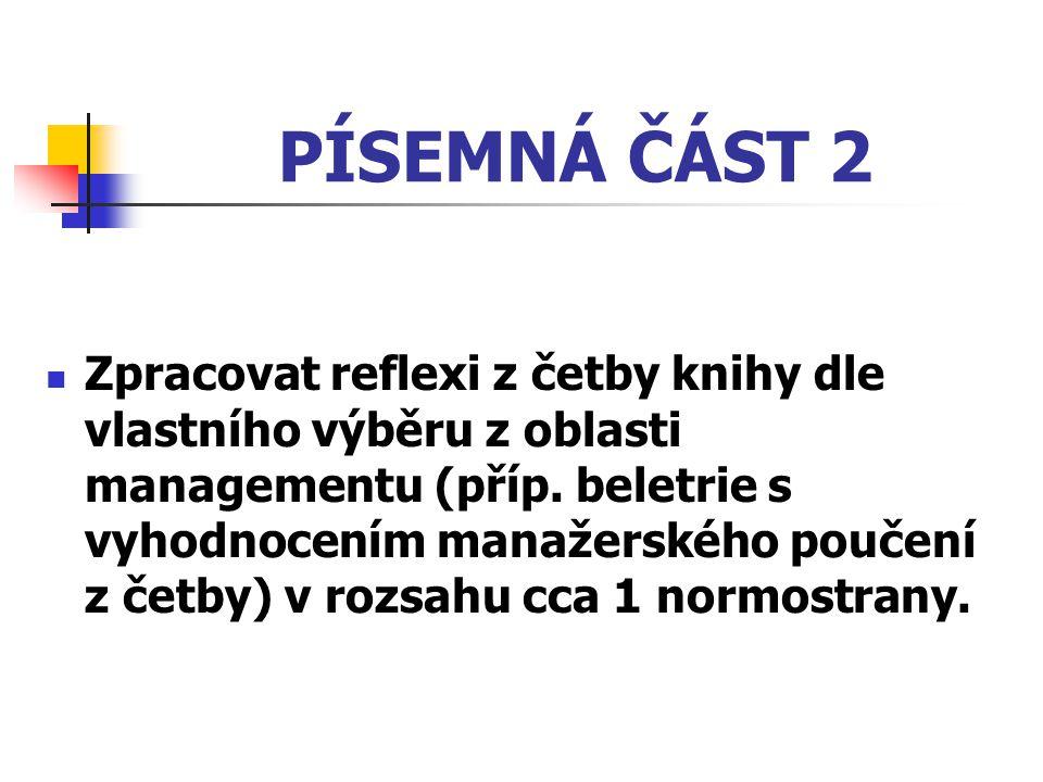 PÍSEMNÁ ČÁST 2 Zpracovat reflexi z četby knihy dle vlastního výběru z oblasti managementu (příp. beletrie s vyhodnocením manažerského poučení z četby)