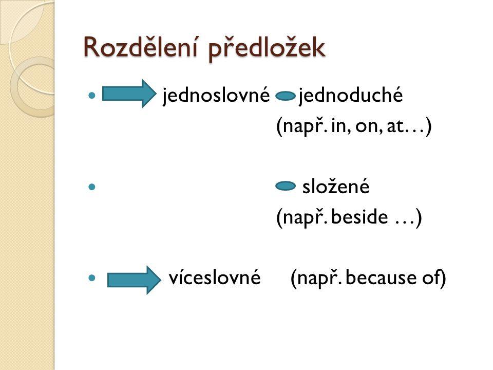 Rozdělení předložek jednoslovné jednoduché (např. in, on, at…) složené (např.