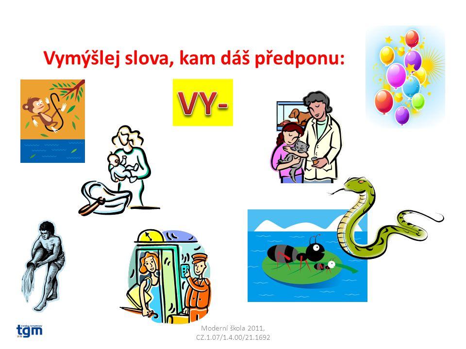 Moderní škola 2011, CZ.1.07/1.4.00/21.1692 Vymýšlej slova, kam dáš předponu: