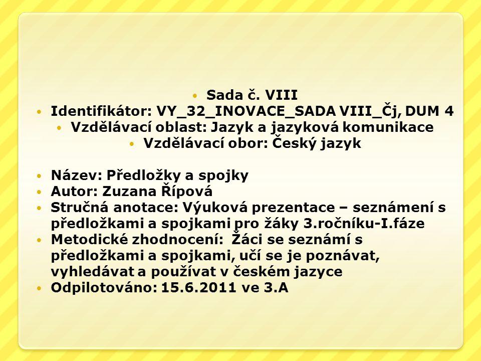 Sada č. VIII Identifikátor: VY_32_INOVACE_SADA VIII_Čj, DUM 4 Vzdělávací oblast: Jazyk a jazyková komunikace Vzdělávací obor: Český jazyk Název: Předl