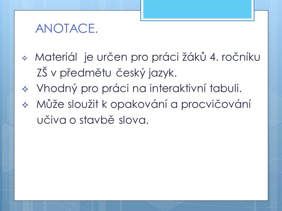 ANOTACE.  Materiál je určen pro práci žáků 4. ročníku ZŠ v předmětu český jazyk.