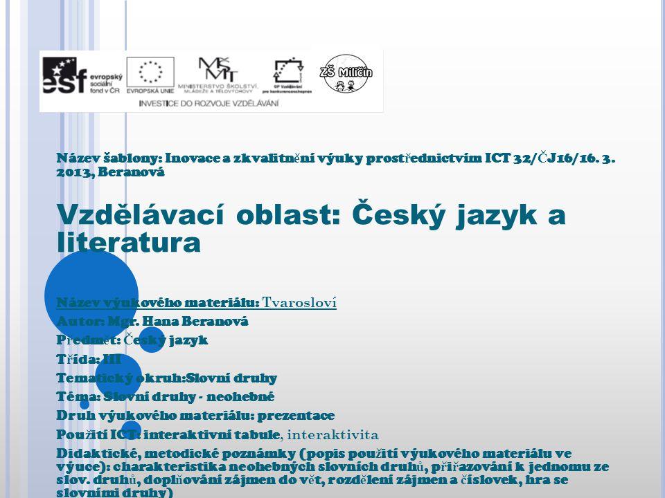 Název šablony: Inovace a zkvalitn ě ní výuky prost ř ednictvím ICT 32/ Č J16/16. 3. 2013, Beranová Vzdělávací oblast: Český jazyk a literatura Název v