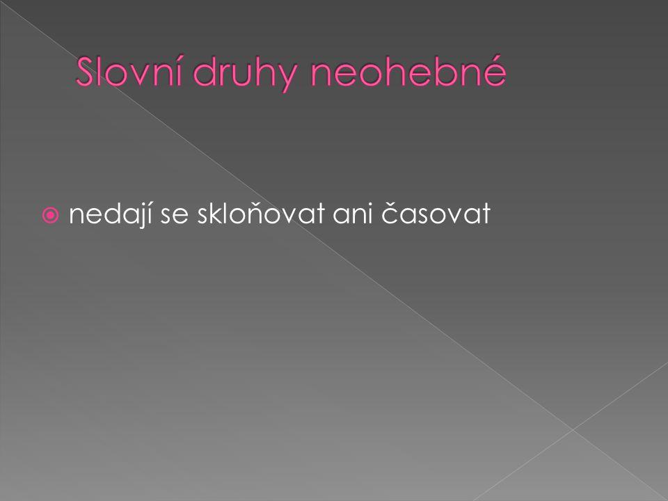  rada – radostný – radostně  rychlý – rychle – rychlost  chlup – chlupatý – chlupatě  růžový– růžově– růže  deštivě– deštivý – déšť  zbytek – zbytečný – zbytečně  radost – radostný – radostně