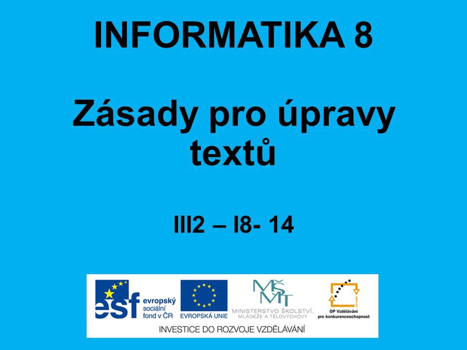 INFORMATIKA 8 Zásady pro úpravy textů III2 – I8- 14