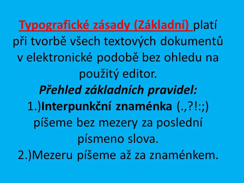 Typografické zásady (Základní) platí při tvorbě všech textových dokumentů v elektronické podobě bez ohledu na použitý editor.