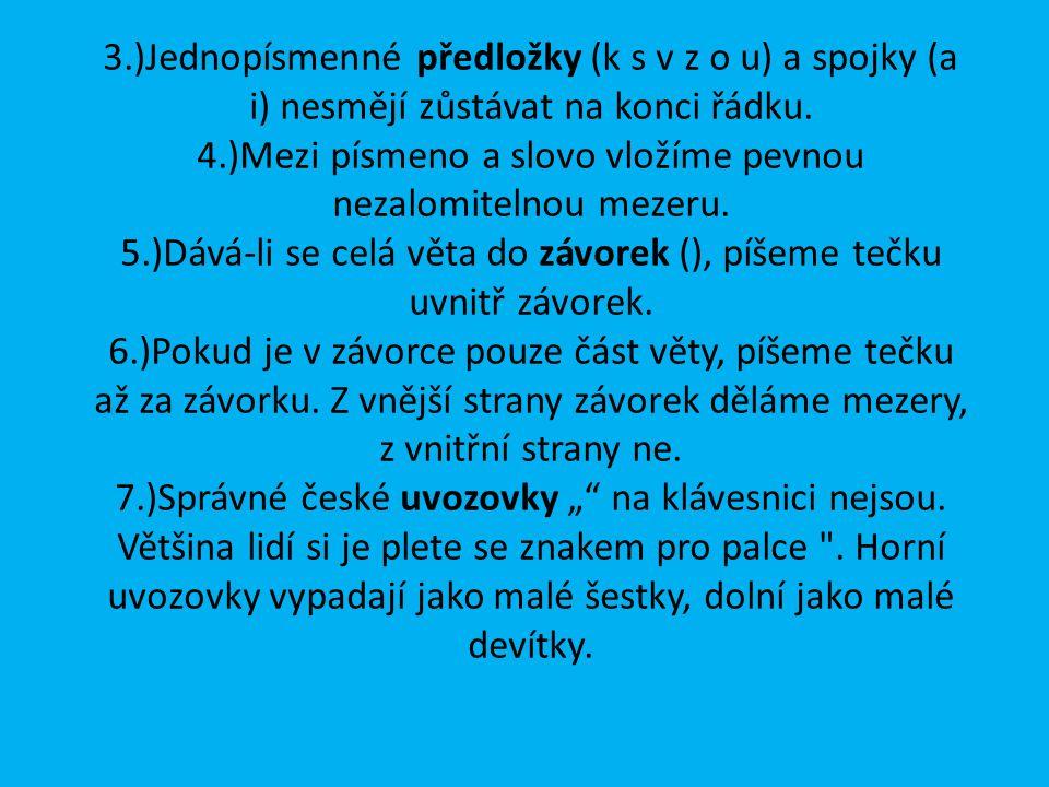 3.)Jednopísmenné předložky (k s v z o u) a spojky (a i) nesmějí zůstávat na konci řádku.