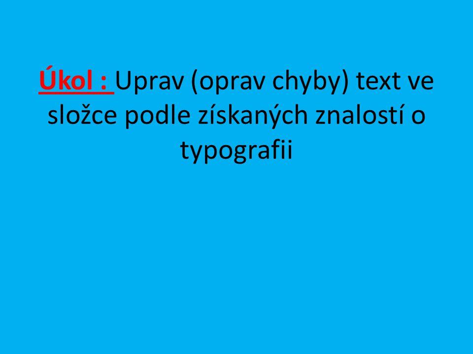 Úkol : Uprav (oprav chyby) text ve složce podle získaných znalostí o typografii