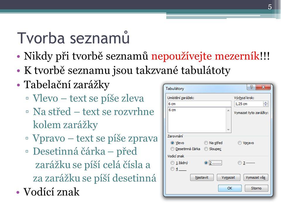 Tvorba seznamů Nikdy při tvorbě seznamů nepoužívejte mezerník!!! K tvorbě seznamu jsou takzvané tabulátoty Tabelační zarážky ▫Vlevo – text se píše zle