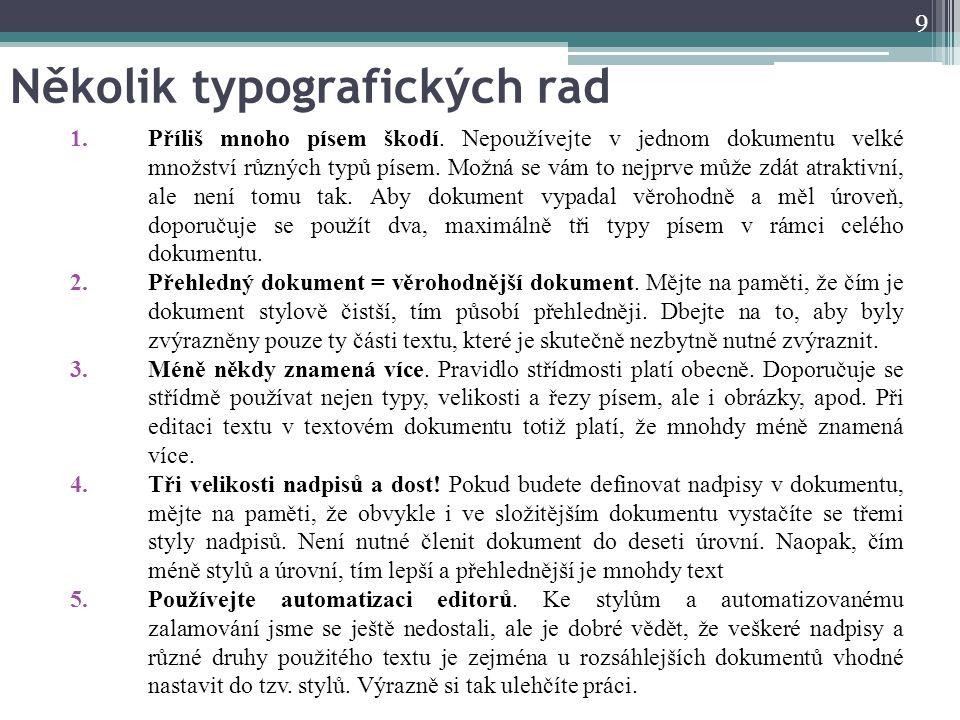 Několik typografických rad 1.Příliš mnoho písem škodí. Nepoužívejte v jednom dokumentu velké množství různých typů písem. Možná se vám to nejprve může