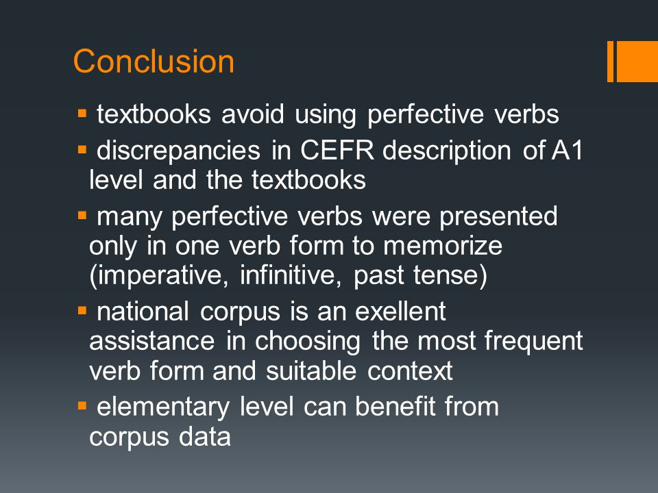 Conclusion  textbooks avoid using perfective verbs  discrepancies in CEFR description of A1 level and the textbooks  many perfective verbs were pre