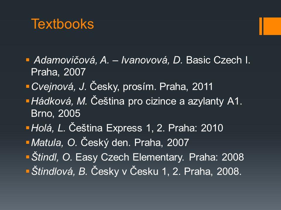 Textbooks  Adamovičová, A. – Ivanovová, D. Basic Czech I.