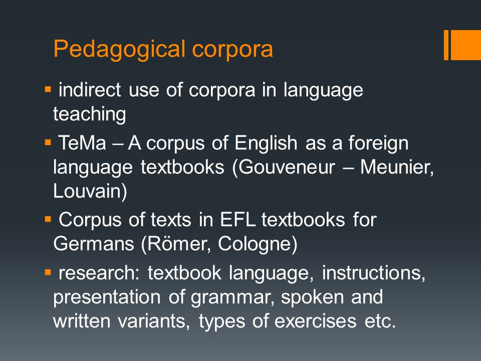 Pedagogical corpora  indirect use of corpora in language teaching  TeMa – A corpus of English as a foreign language textbooks (Gouveneur – Meunier,