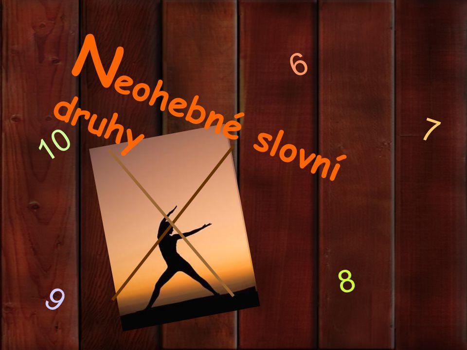 N eohebné slovní druhy 6 7 9 8 10