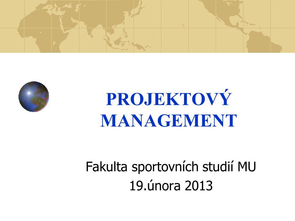 PROJEKTOVÝ MANAGEMENT Fakulta sportovních studií MU 19.února 2013