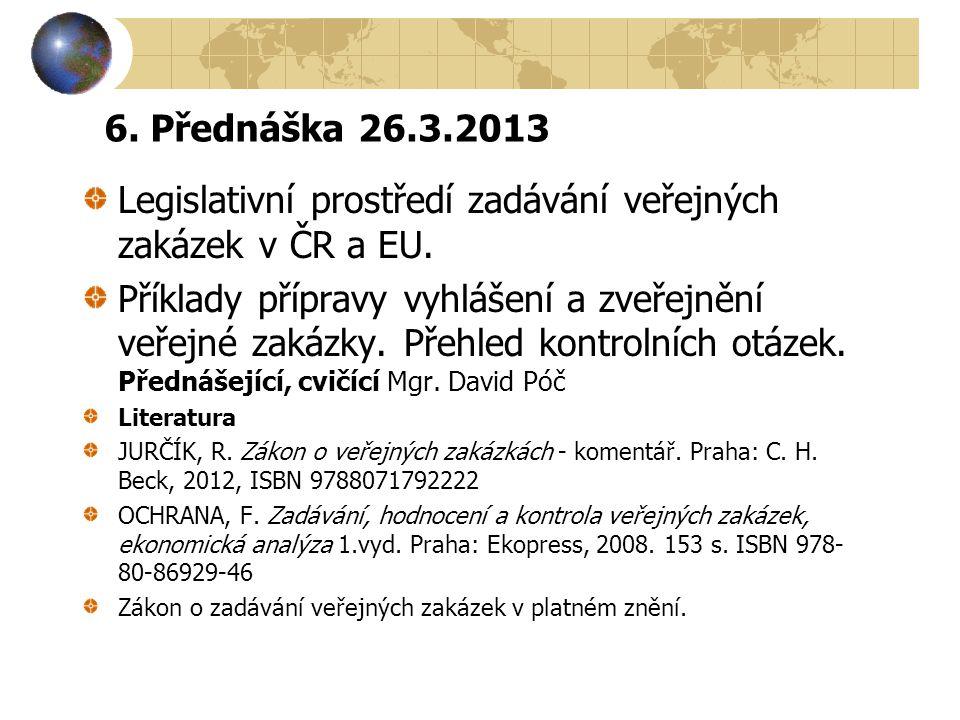 6.Přednáška 26.3.2013 Legislativní prostředí zadávání veřejných zakázek v ČR a EU.