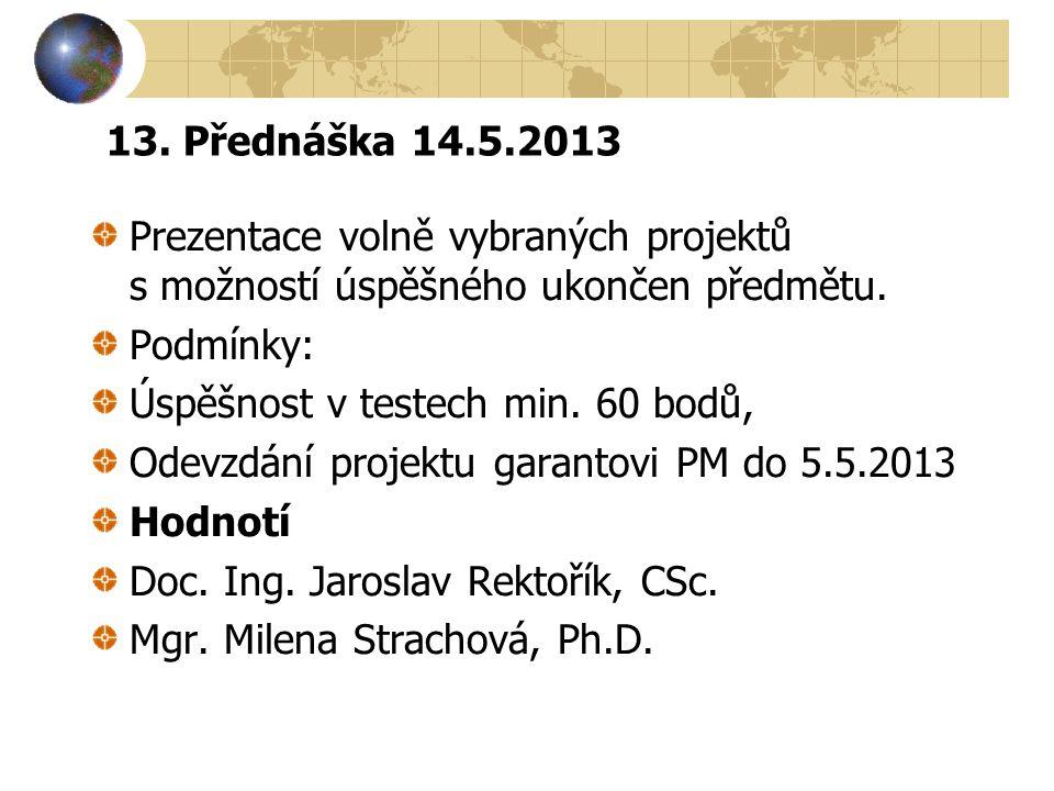 13.Přednáška 14.5.2013 Prezentace volně vybraných projektů s možností úspěšného ukončen předmětu.