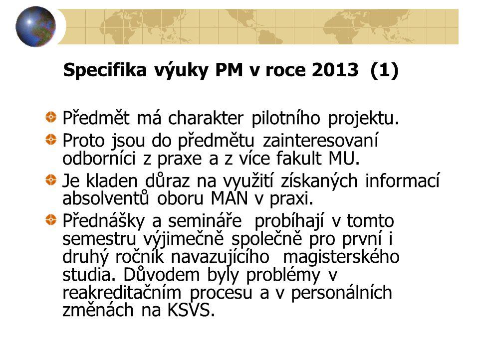 Specifika výuky PM v roce 2013 (1) Předmět má charakter pilotního projektu.
