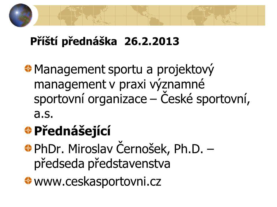 Příští přednáška 26.2.2013 Management sportu a projektový management v praxi významné sportovní organizace – České sportovní, a.s.