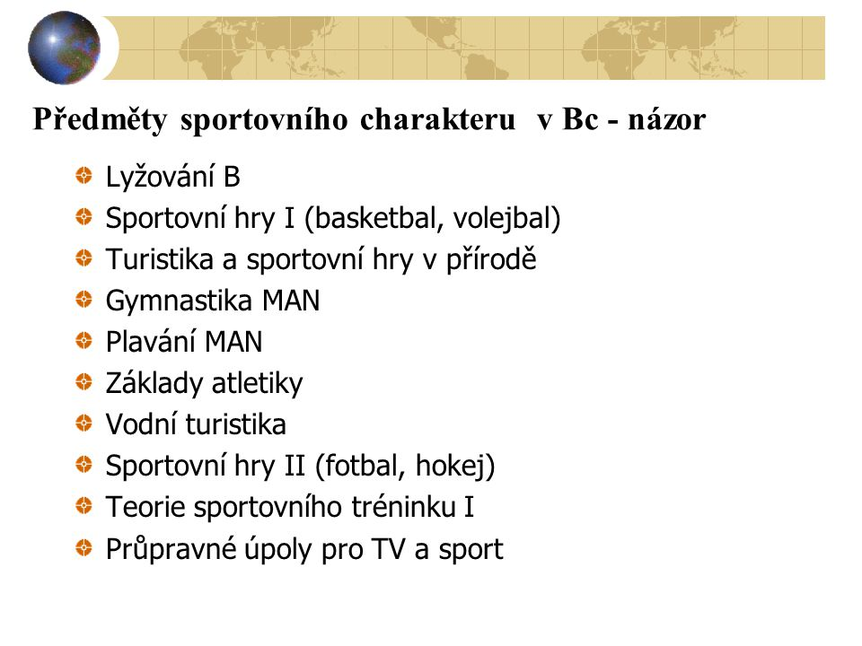 Předměty sportovního charakteru v Bc - názor Lyžování B Sportovní hry I (basketbal, volejbal) Turistika a sportovní hry v přírodě Gymnastika MAN Plavá