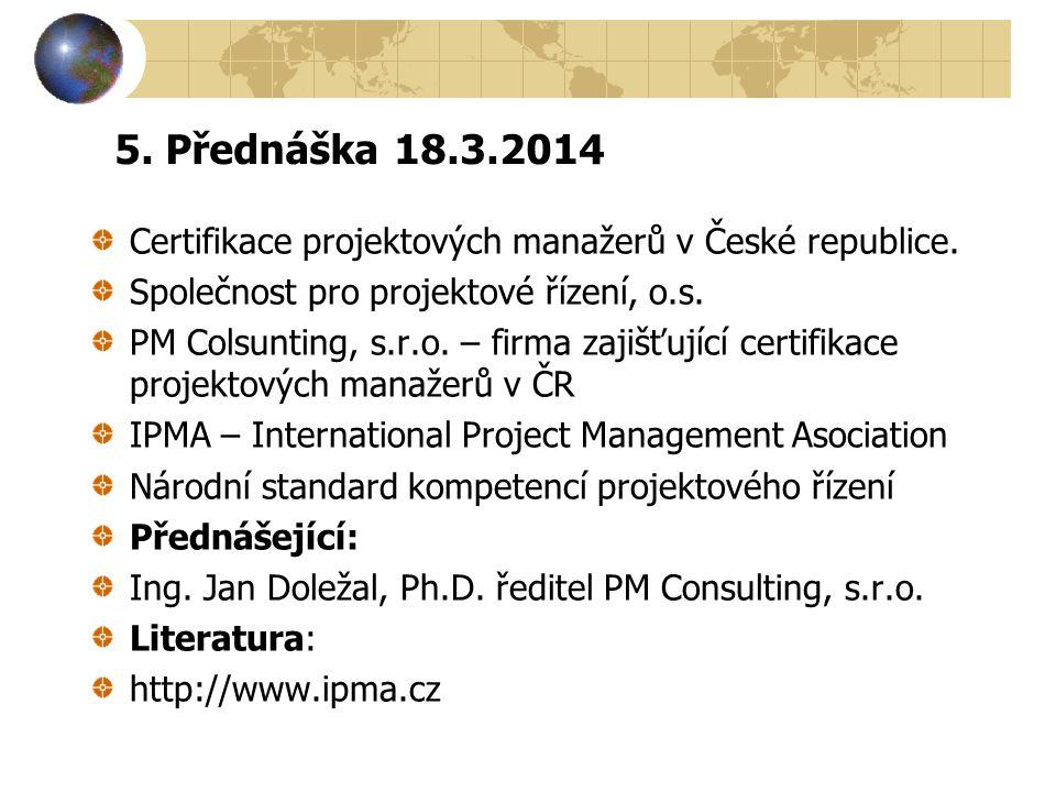 5. Přednáška 18.3.2014 Certifikace projektových manažerů v České republice. Společnost pro projektové řízení, o.s. PM Colsunting, s.r.o. – firma zajiš