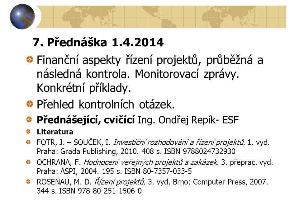 7. Přednáška 1.4.2014 Finanční aspekty řízení projektů, průběžná a následná kontrola. Monitorovací zprávy. Konkrétní příklady. Přehled kontrolních otá