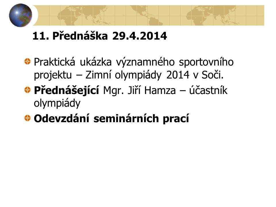 11. Přednáška 29.4.2014 Praktická ukázka významného sportovního projektu – Zimní olympiády 2014 v Soči. Přednášející Mgr. Jiří Hamza – účastník olympi