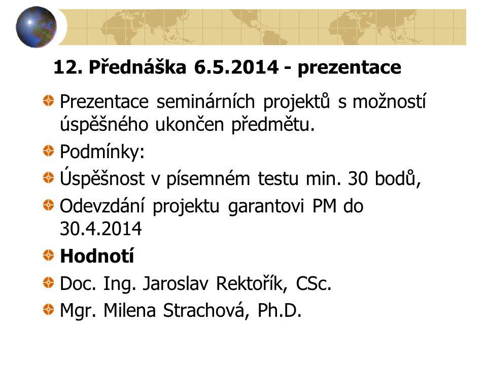12. Přednáška 6.5.2014 - prezentace Prezentace seminárních projektů s možností úspěšného ukončen předmětu. Podmínky: Úspěšnost v písemném testu min. 3
