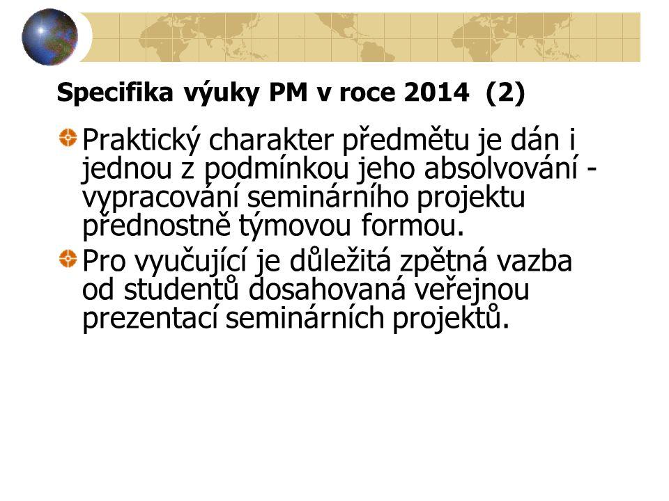 Specifika výuky PM v roce 2014 (2) Praktický charakter předmětu je dán i jednou z podmínkou jeho absolvování - vypracování seminárního projektu předno